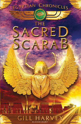 The Sacred Scarab: Egyptian Chronicles book 3 by Gill Harvey