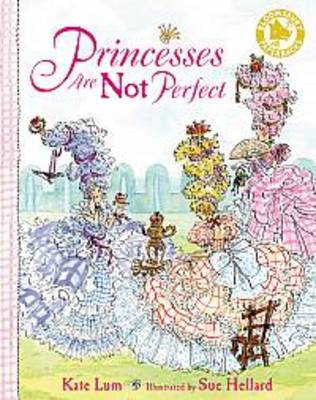 Princesses are Not Perfect by Kate Lum & Sue Hellard