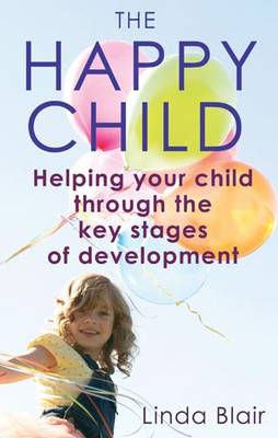 The Happy Child: Everything you Need to Know to Raise Enthusiastic, Confident Children   by Linda Blair