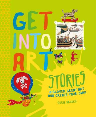 Get into Art: Stories Discover Great Art - and Create Your Own! by Susie Brooks