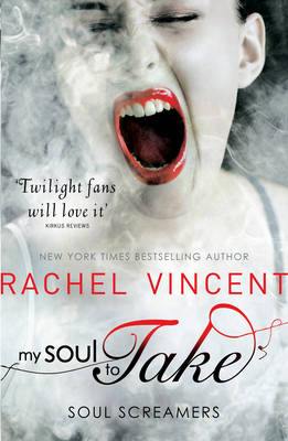 My Soul to Take (Soul Screamers Book 1) by Rachel Vincent