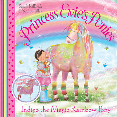 Indigo the Magic Rainbow Pony (Princess Evie's Ponies) by Sarah KilBride