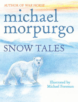Snow Tales (Rainbow Bear and Little Albatross) by Michael Morpurgo