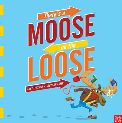 There's a Moose on the Loose by Lucy Feather