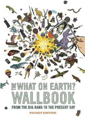 The What on Earth? Wallbook : From the Big Bang to the Present Day by Christopher Lloyd