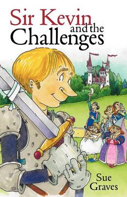 Sir Kevin and the Challenges by Sue Graves, Kim Blundell
