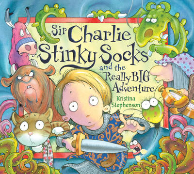 Sir Charlie Stinkysocks And The Really Big Adventure by Kristina Stephenson
