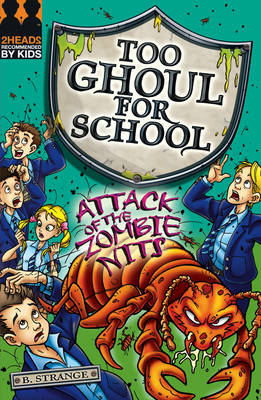 Too Ghoul for School: Attack of the Zombie Nits by B. Strange