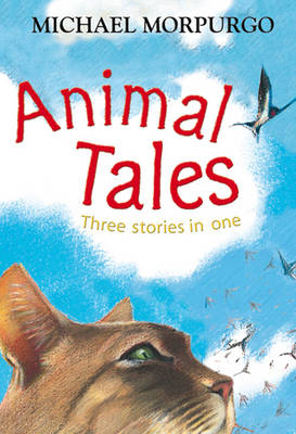 Animal Tales: Three in one by Michael Morpurgo