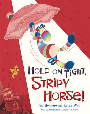 Hold on Tight, Stripy Horse! by Jim Helmore, Karen Wall