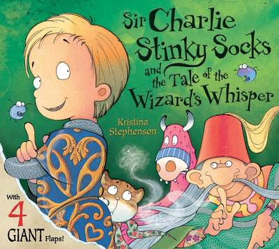 Sir Charlie Stinky Socks and the Wizard's Whisper by Kristina Stephenson