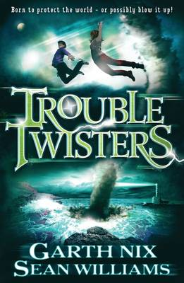 Troubletwisters by Garth Nix, Sean Williams