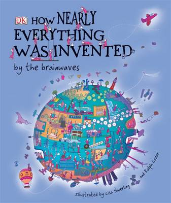 How Nearly Everything Was Invented by Roger Bridgman