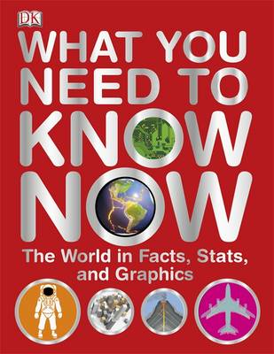 What You Need to Know Now: The World in Facts, Stats and Graphics by