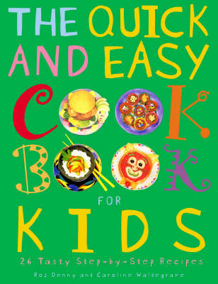 The Quick and Easy Cookbook For Kids by Caroline, Denny, Roz Waldegrave