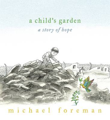 A Child's Garden: A Story of Hope by Michael Foreman