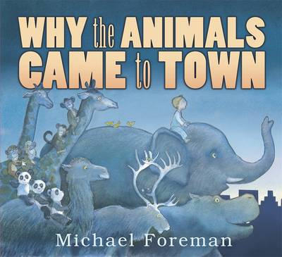 Why the Animals Came to Town by Michael Foreman
