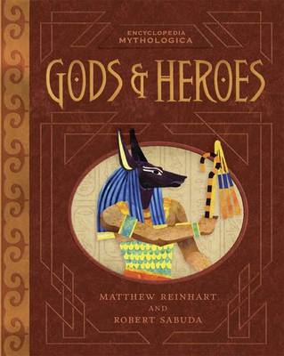 Encyclopedia Mythologica Gods and Heroes by Matthew Reinhart, Robert Sabuda