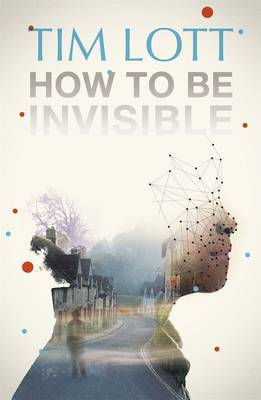 How to be Invisible by Tim Lott