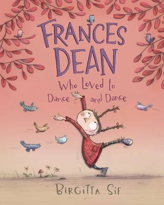 Frances Dean Who Loved to Dance and Dance by Birgitta Sif