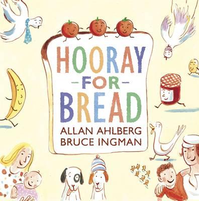 Hooray for Bread by Allan Ahlberg