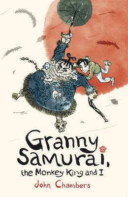 Granny Samurai, the Monkey King and I by John Chambers