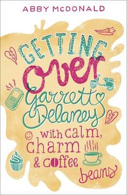 Getting Over Garrett Delaney by Abby McDonald