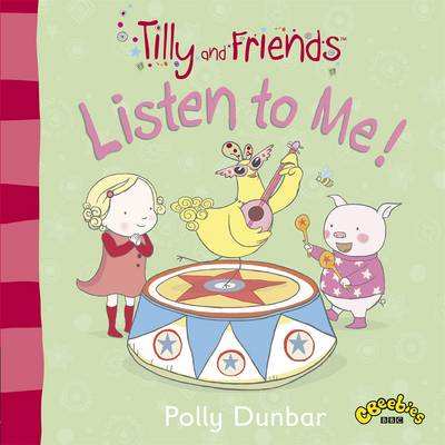 Tilly and Friends Listen to Me! by Polly Dunbar