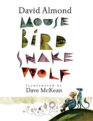 Mouse Bird Snake Wolf by David Almond