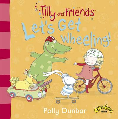 Tilly and Friends Let's Get Wheeling! by Polly Dunbar