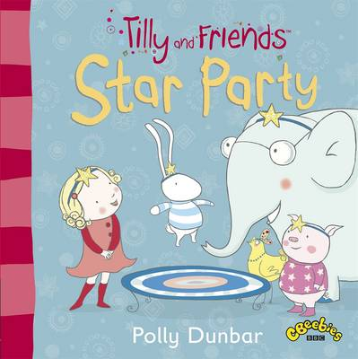 Tilly and Friends Star Party by Polly Dunbar