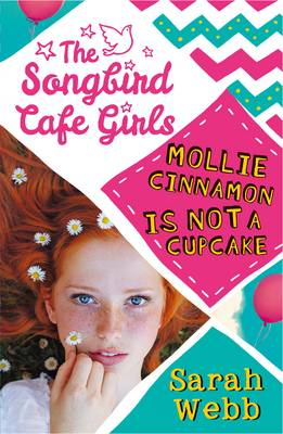The Songbird Cafe Girls Mollie Cinnamon is Not a Cupcake by Sarah Webb
