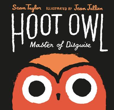 Hoot Owl, Master of Disguise by Sean Taylor