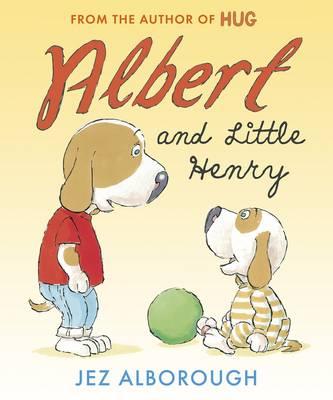 Albert and Little Henry by Jez Alborough