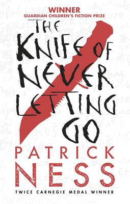 The Knife of Never Letting Go: Book 1 in the Chaos Walking Trilogy by Patrick Ness