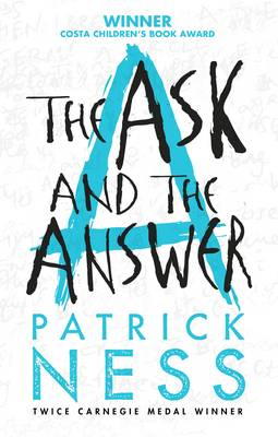 The Ask and the Answer: Book 2 in the Chaos Walking Trilogy by Patrick Ness