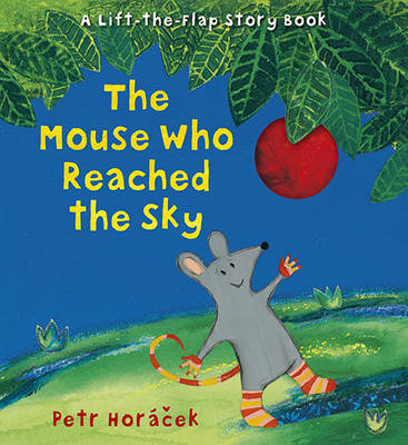 The Mouse Who Reached the Sky by Petr Horacek