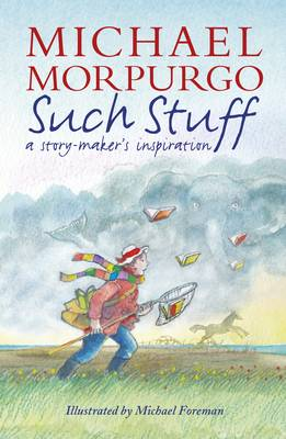 Such Stuff A Story-Maker's Inspiration by Michael Morpurgo M.B.E.