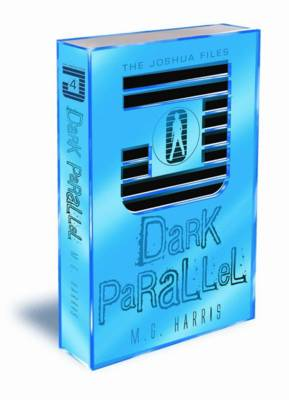 Dark Parallel (The Joshua Files book 4) by M. G. Harris