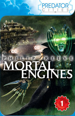 Mortal Engines: Predator Cities 1 by Philip Reeve