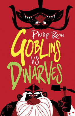 Goblins Vs Dwarves by Philip Reeve