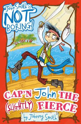 Cap'n John the (Slightly) Fierce by Johnny Smith