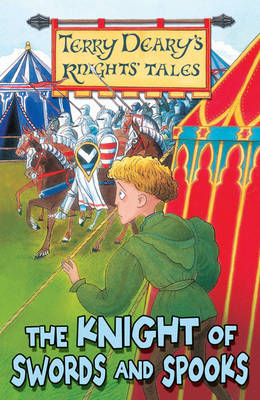 Terry Deary's Knights' Tales: The Knight of Swords and Spooks by Terry Deary