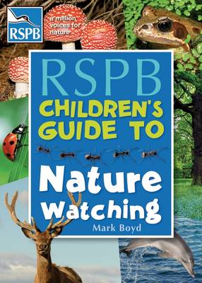 The RSPB Children's Guide to Nature Watching by Mark Boyd