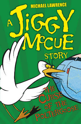 Jiggy McCue: The Curse of the Poltergoose by Michael Lawrence