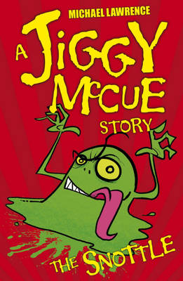 Jiggy McCue: The Snottle by Michael Lawrence