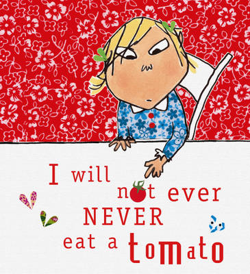I Will Not Ever Never Eat a Tomato (Limited Edition Hardback) by Lauren Child