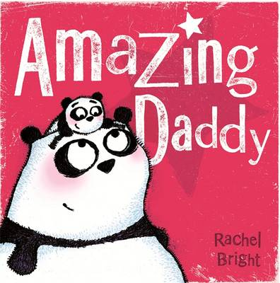 Amazing Daddy by Rachel Bright