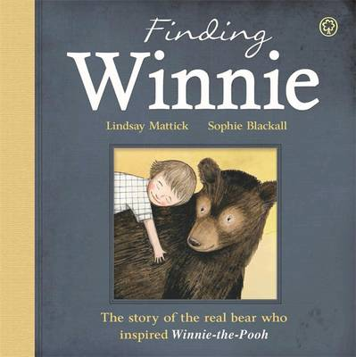 The Finding Winnie: The Story of the Real Bear Who Inspired Winnie-the-Pooh by Lindsay Mattick