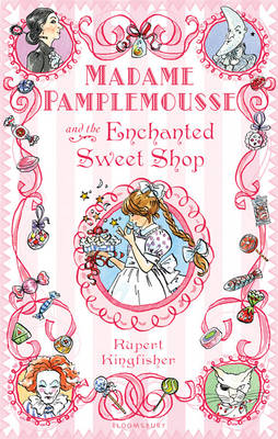 Madame Pamplemousse and the Enchanted Sweet Shop by Rupert Kingfisher